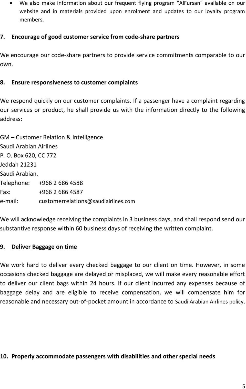 Ensure responsiveness to customer complaints We respond quickly on our customer complaints.