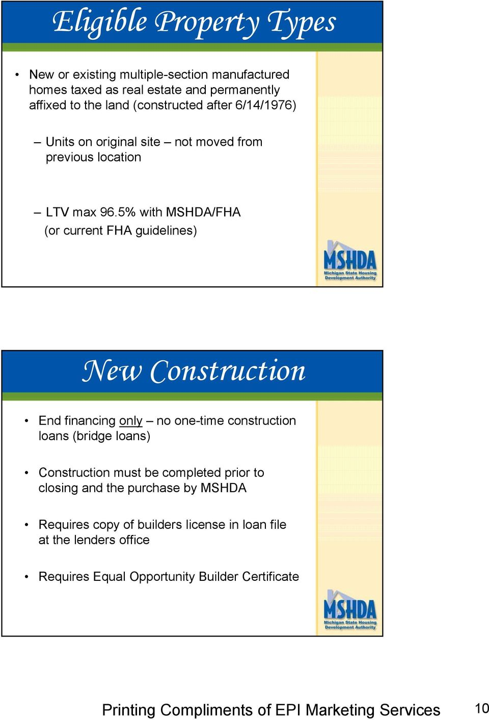 5% with MSHDA/FHA (or current FHA guidelines) New Construction End financing only no one-time construction loans (bridge loans)