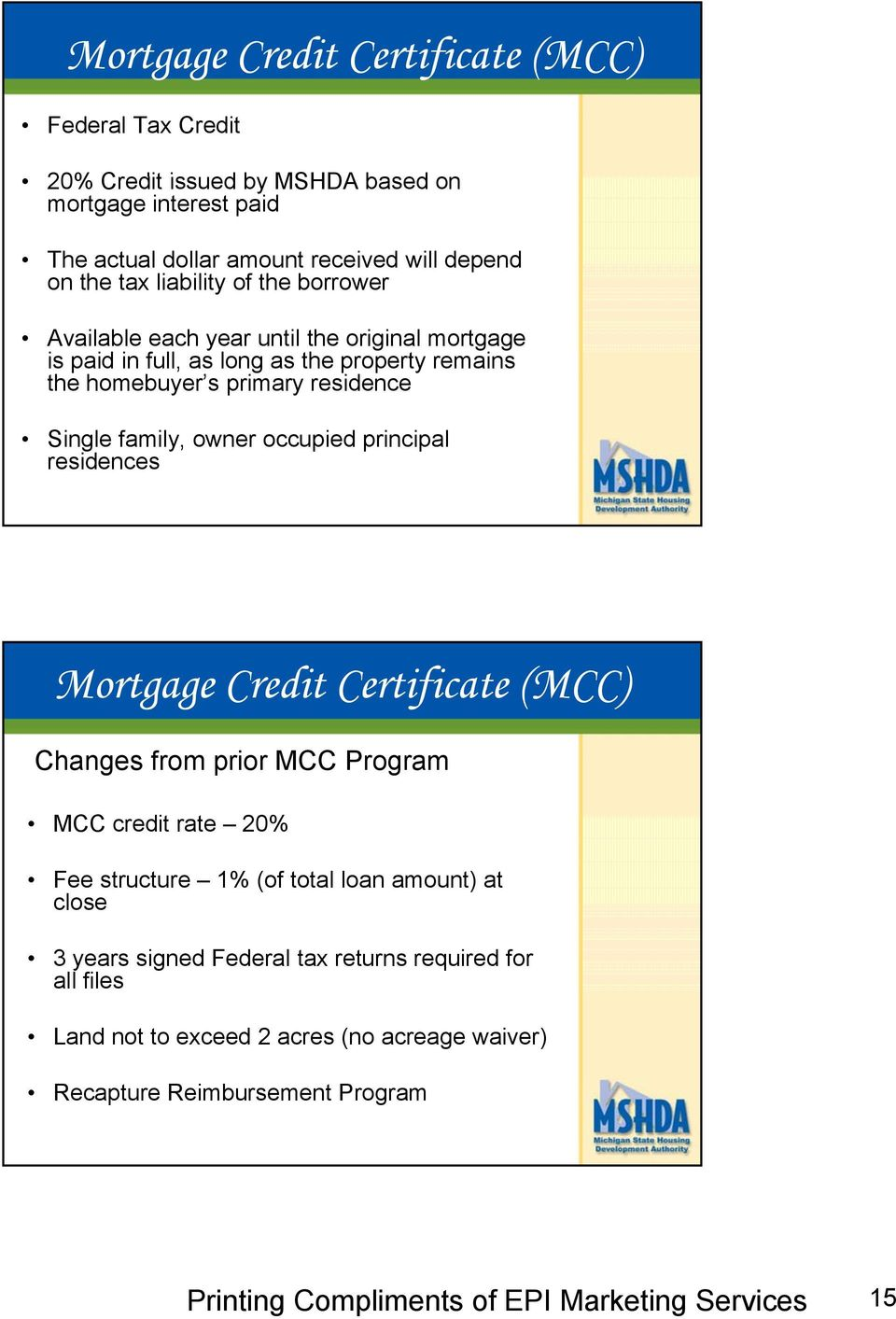 residence Single family, owner occupied principal residences Mortgage Credit Certificate (MCC) Changes from prior MCC Program MCC credit rate 20% Fee structure 1%