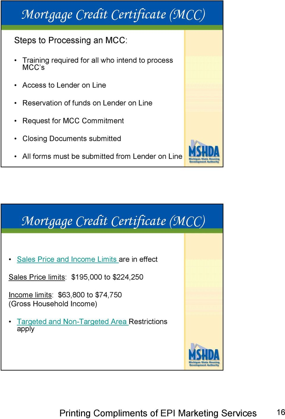 submitted from Lender on Line Mortgage Credit Certificate (MCC) Sales Price and Income Limits are in effect Sales Price limits: