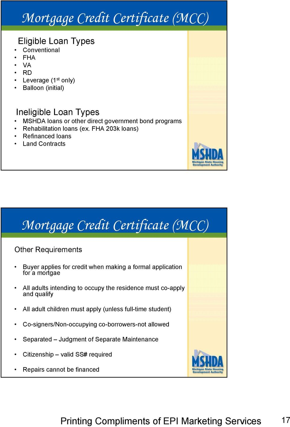 FHA 203k loans) Refinanced loans Land Contracts Mortgage Credit Certificate (MCC) Other Requirements Buyer applies for credit when making a formal application for a