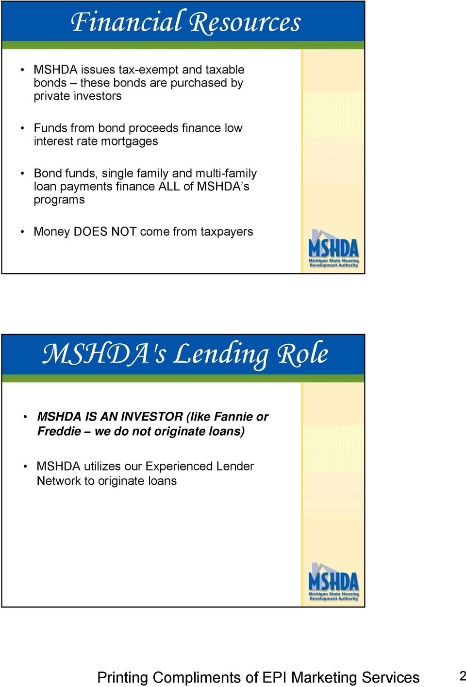 payments finance ALL of MSHDA s programs Money DOES NOT come from taxpayers MSHDA's Lending Role MSHDA IS AN