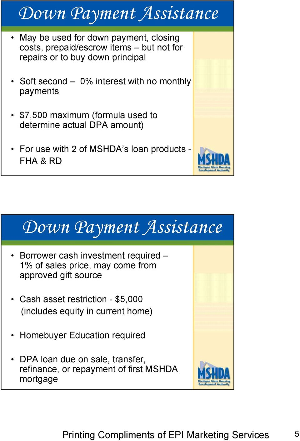 - FHA & RD Down Payment Assistance Borrower cash investment required 1% of sales price, may come from approved gift source Cash asset restriction