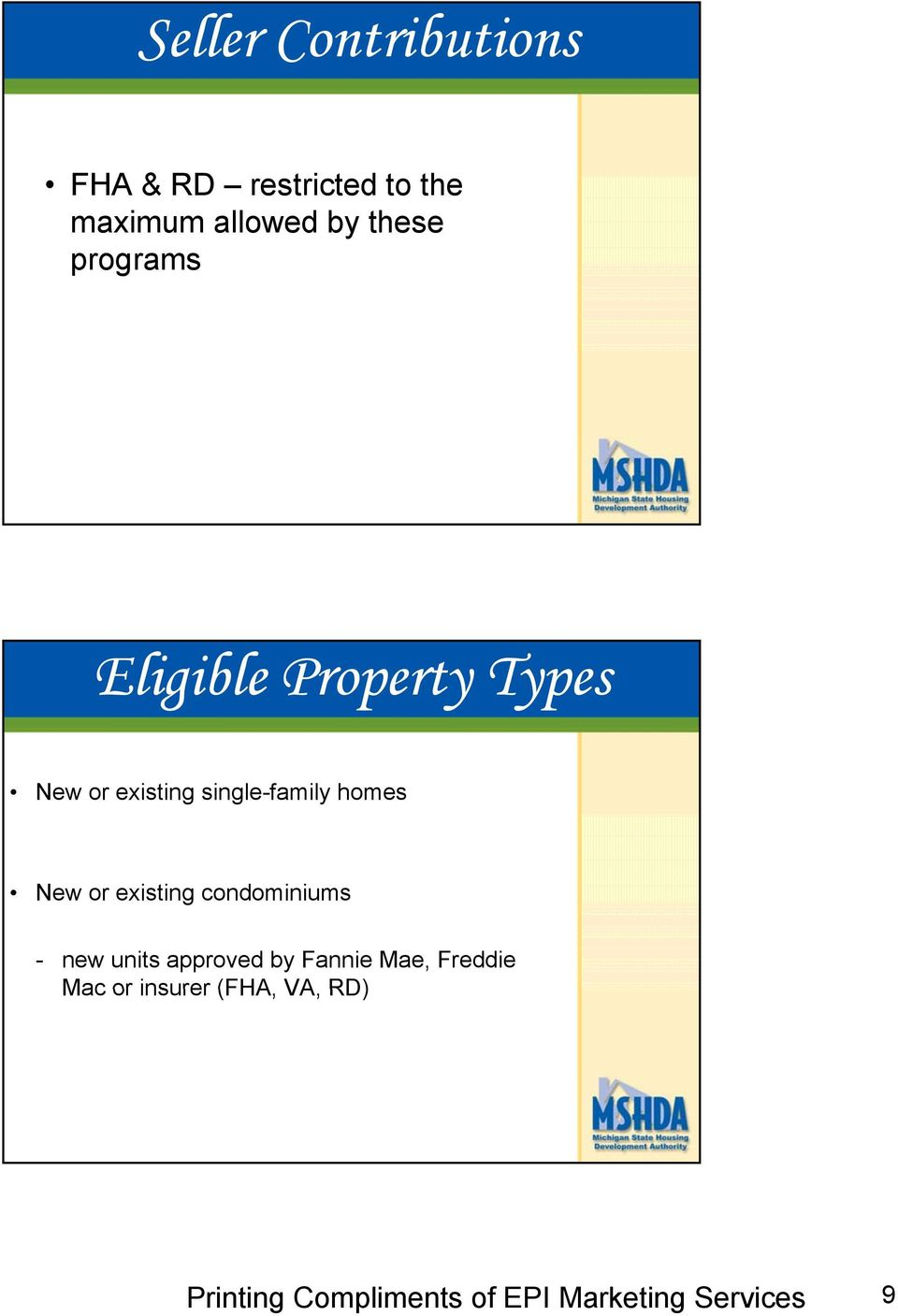 existing single-family homes New or existing condominiums -