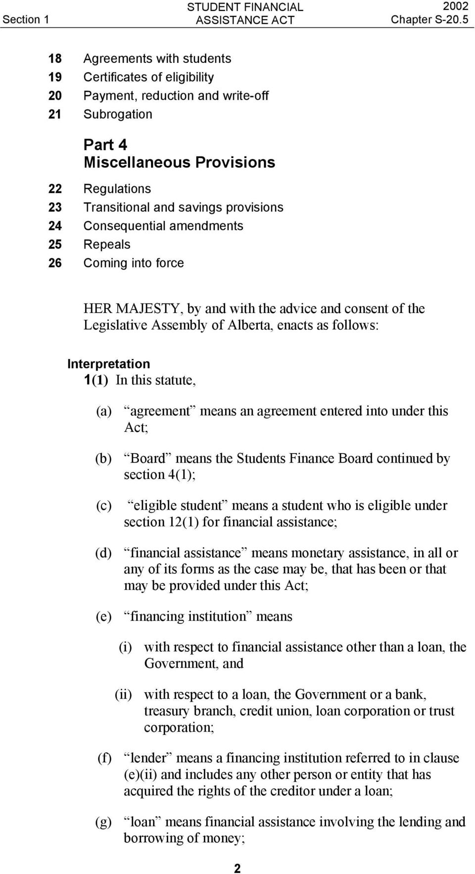 In this statute, (a) agreement means an agreement entered into under this Act; (b) Board means the Students Finance Board continued by section 4(1); (c) eligible student means a student who is