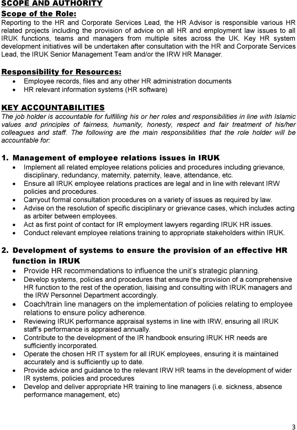 Key HR system development initiatives will be undertaken after consultation with the HR and Corporate Services Lead, the IRUK Senior Management Team and/or the IRW HR Manager.