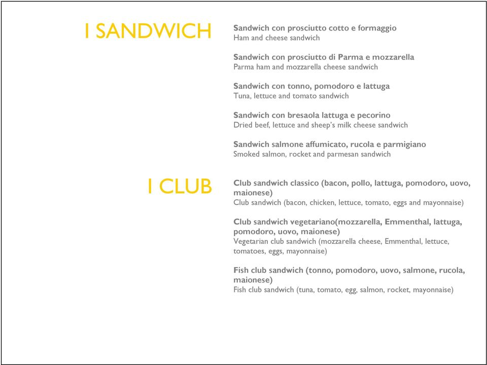 rocket and parmesan sandwich I CLUB Club sandwich classico (bacon, pollo, lattuga, pomodoro, uovo, maionese) Club sandwich (bacon, chicken, lettuce, tomato, eggs and mayonnaise) Club sandwich
