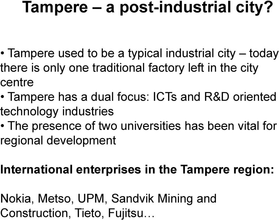 city centre Tampere has a dual focus: ICTs and R&D oriented technology industries The presence of