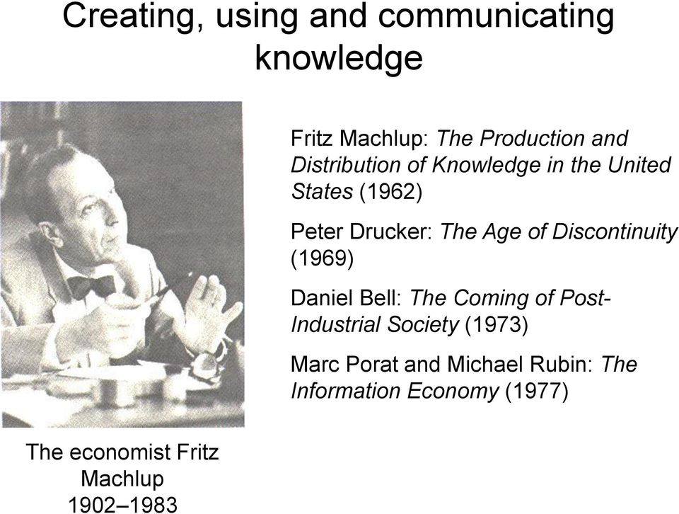 Discontinuity (1969) Daniel Bell: The Coming of Post- Industrial Society (1973)