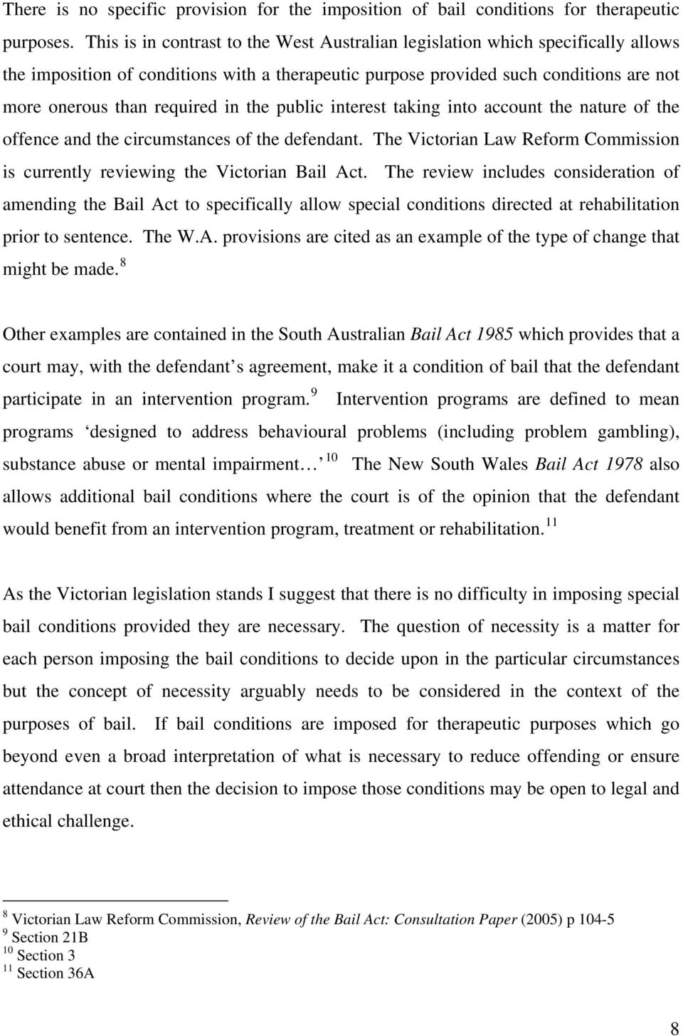 the public interest taking into account the nature of the offence and the circumstances of the defendant. The Victorian Law Reform Commission is currently reviewing the Victorian Bail Act.