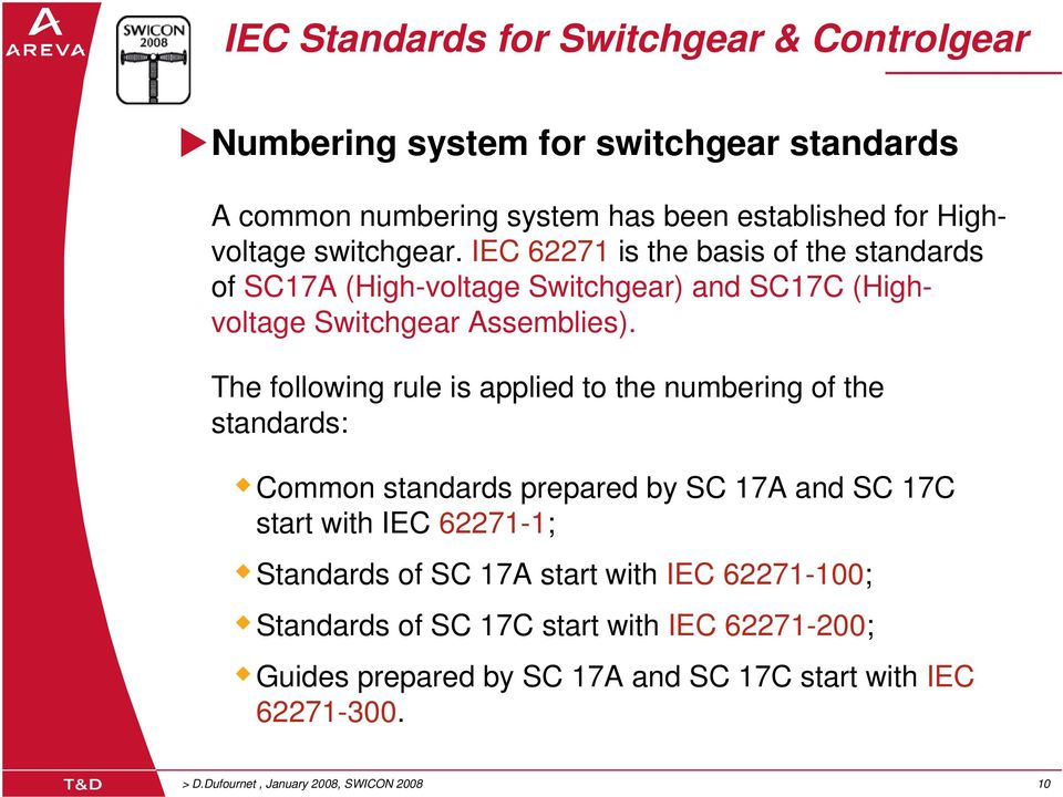 The following rule is applied to the numbering of the standards: Common standards prepared by SC 17A and SC 17C start with IEC 62271-1; Standards of SC
