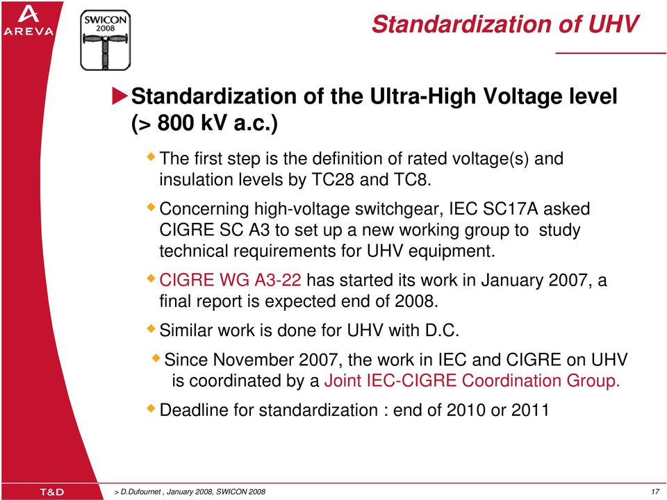 Concerning high-voltage switchgear, IEC SC17A asked CIGRE SC A3 to set up a new working group to study technical requirements for UHV equipment.