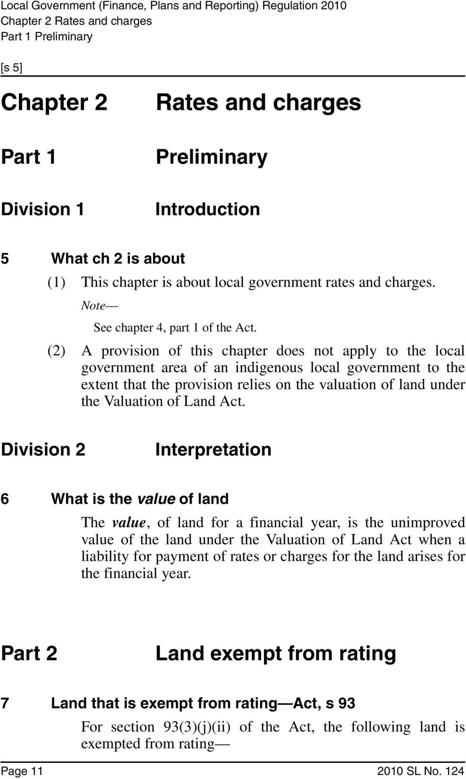 (2) A provision of this chapter does not apply to the local government area of an indigenous local government to the extent that the provision relies on the valuation of land under the Valuation of