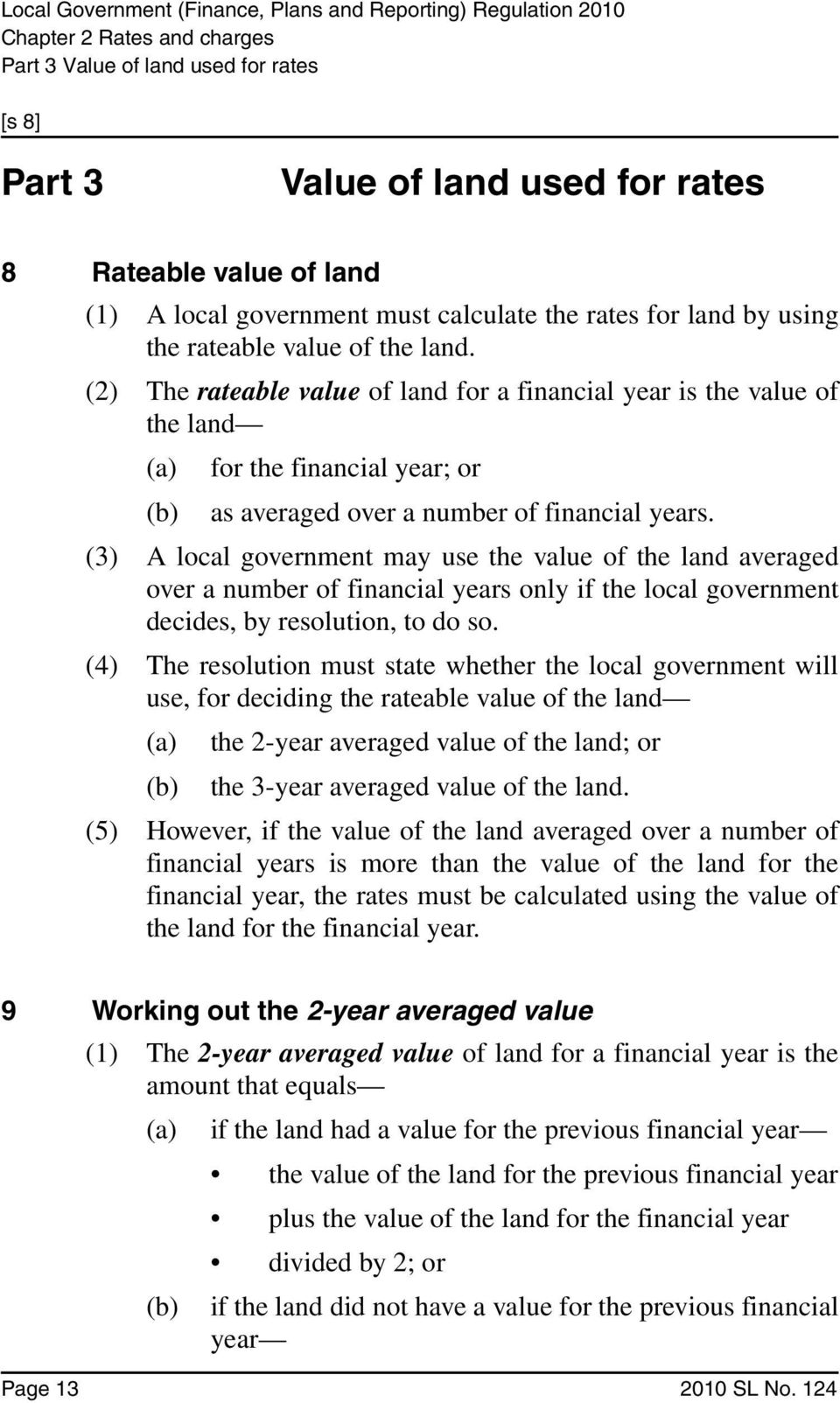 (3) A local government may use the value of the land averaged over a number of financial years only if the local government decides, by resolution, to do so.