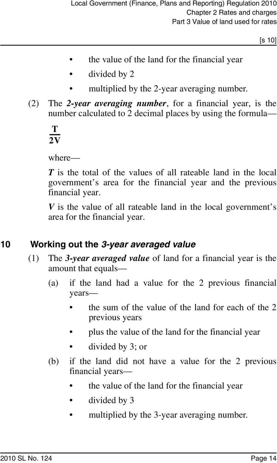 local government s area for the financial year and the previous financial year. V is the value of all rateable land in the local government s area for the financial year.