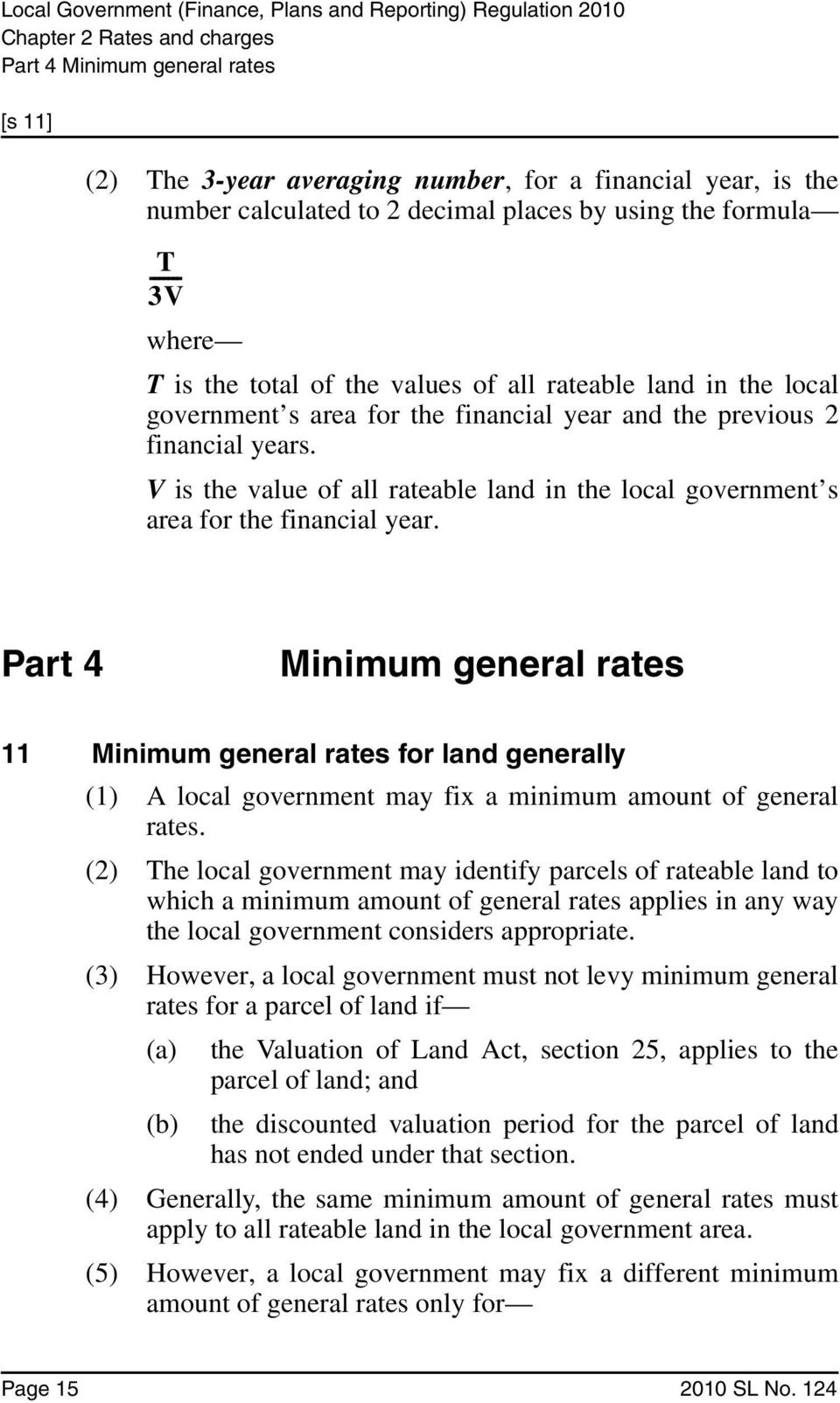 V is the value of all rateable land in the local government s area for the financial year.