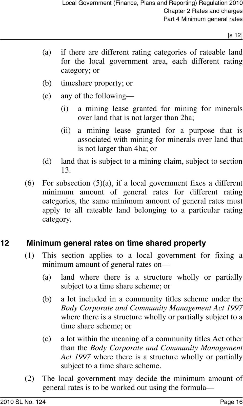 with mining for minerals over land that is not larger than 4ha; or (d) land that is subject to a mining claim, subject to section 13.