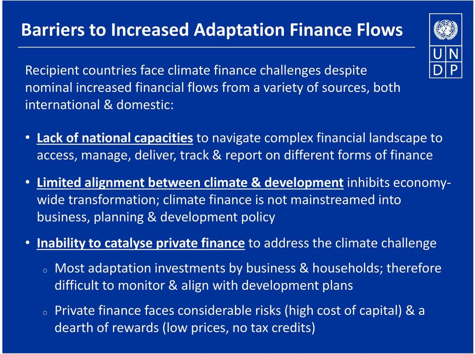 economywide transformation; climate finance is not mainstreamed into business, planning & development policy Inability to catalyse private finance to address the climate challenge o o Most adaptation