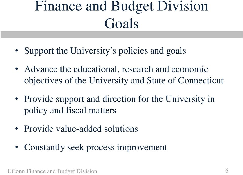 Provide support and direction for the University in policy and fiscal matters Provide