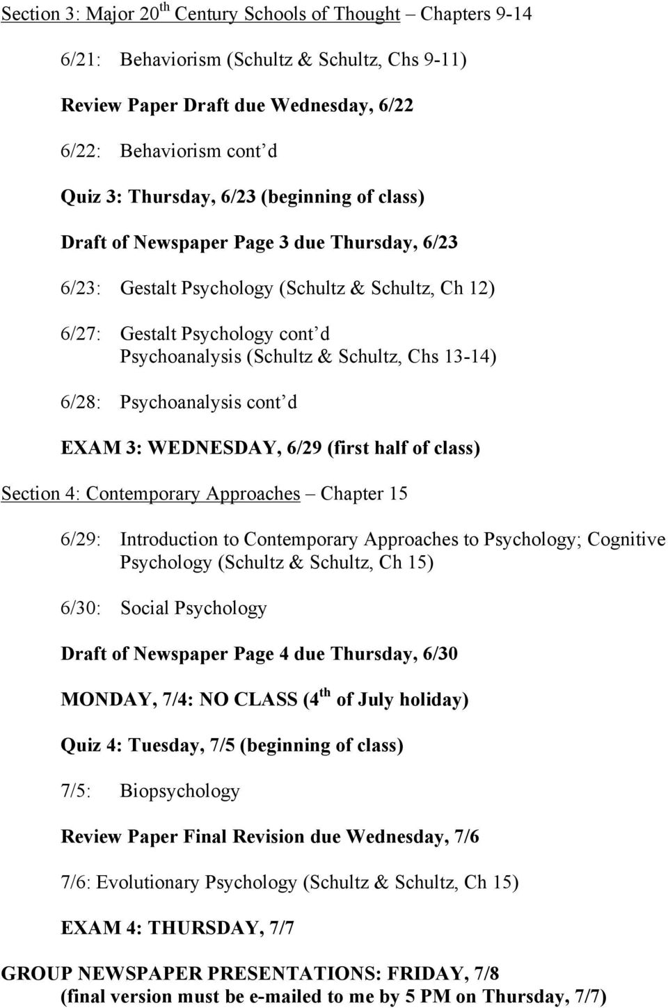 6/28: Psychoanalysis cont d EXAM 3: WEDNESDAY, 6/29 (first half of class) Section 4: Contemporary Approaches Chapter 15 6/29: Introduction to Contemporary Approaches to Psychology; Cognitive