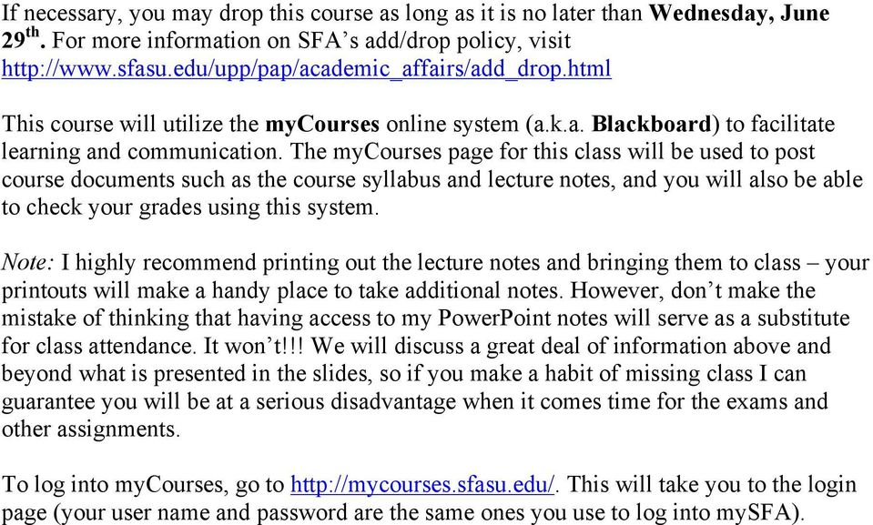 The mycourses page for this class will be used to post course documents such as the course syllabus and lecture notes, and you will also be able to check your grades using this system.