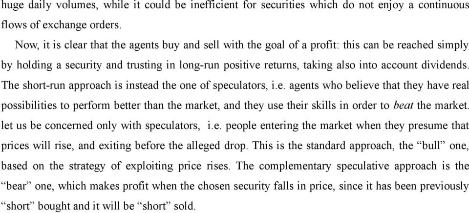The short-run approach is instead the one of speculators, i.e. agents who believe that they have real possibilities to perform better than the market, and they use their skills in order to beat the market.