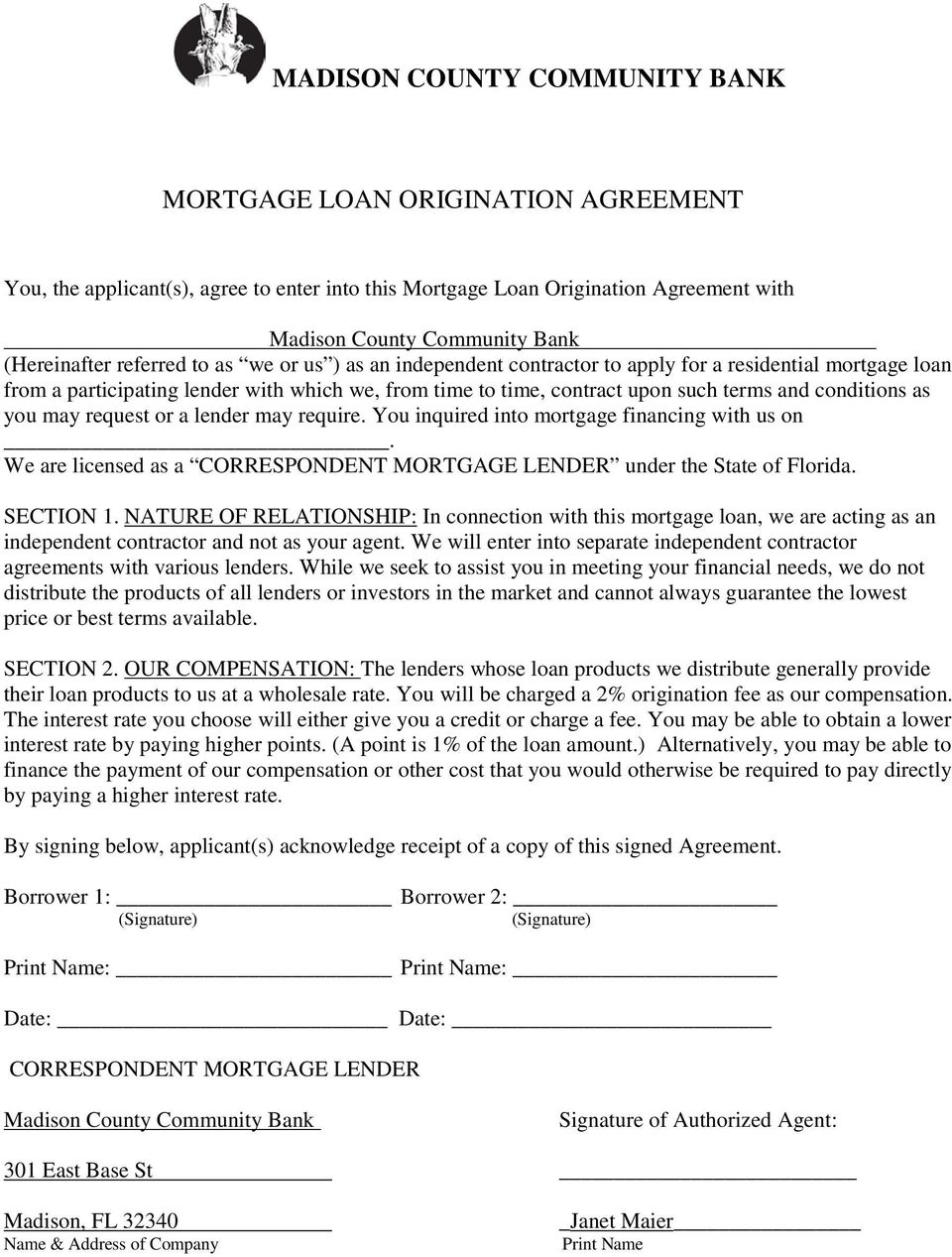 as you may request or a lender may require. You inquired into mortgage financing with us on. We are licensed as a CORRESPONDENT MORTGAGE LENDER under the State of Florida. SECTION 1.