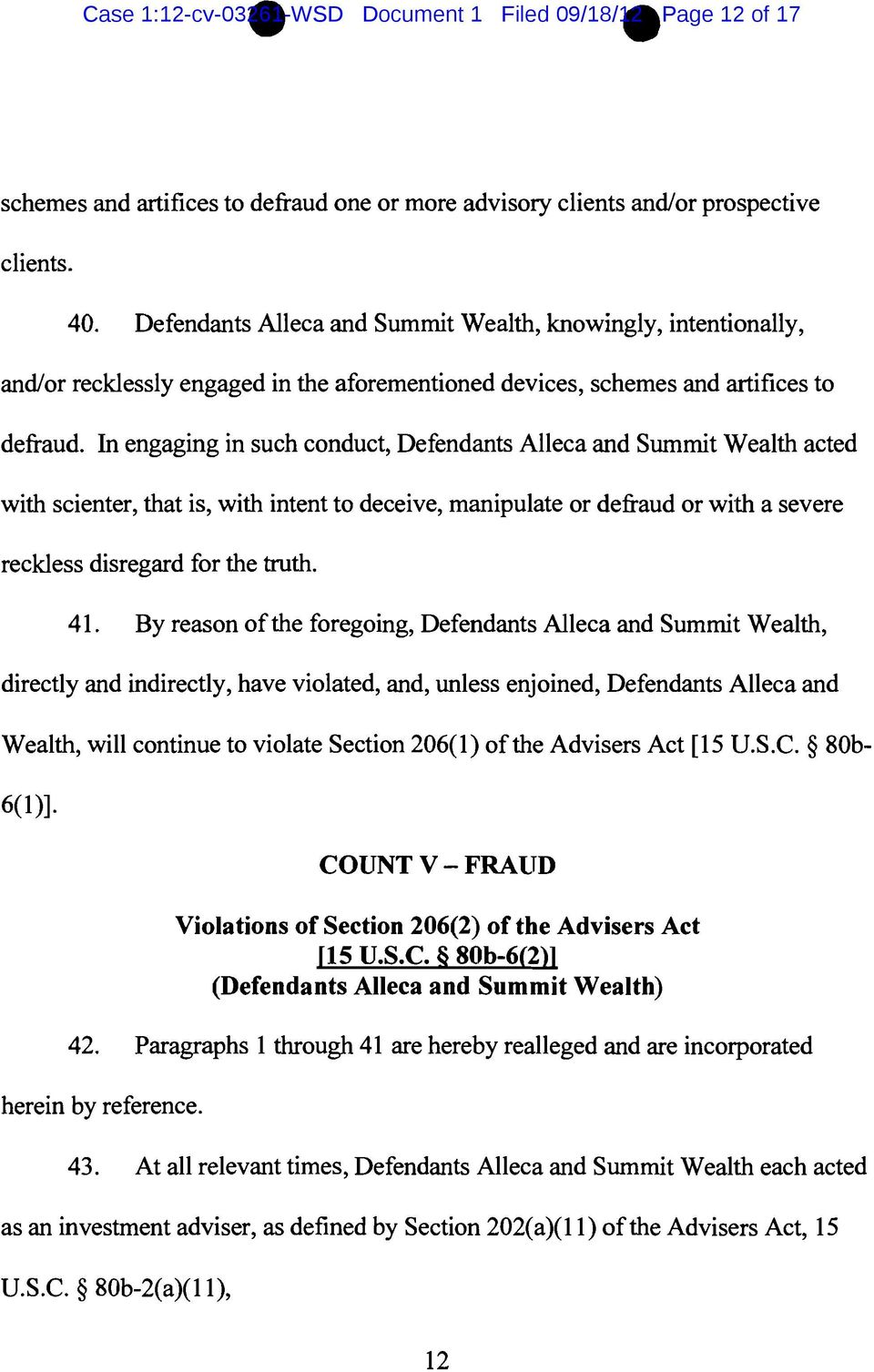 In engaging in such conduct, Defendants Alleca and Summit Wealth acted with scienter, that is, with intent to deceive, manipulate or defraud or with a severe reckless disregard for the truth. 41.