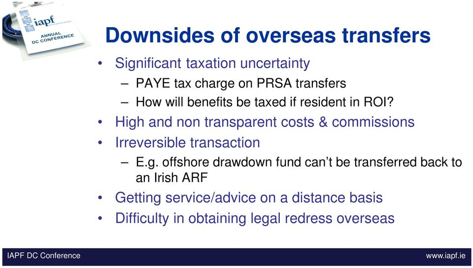High and non transparent costs & commissions Irreversible transaction E.g. offshore drawdown