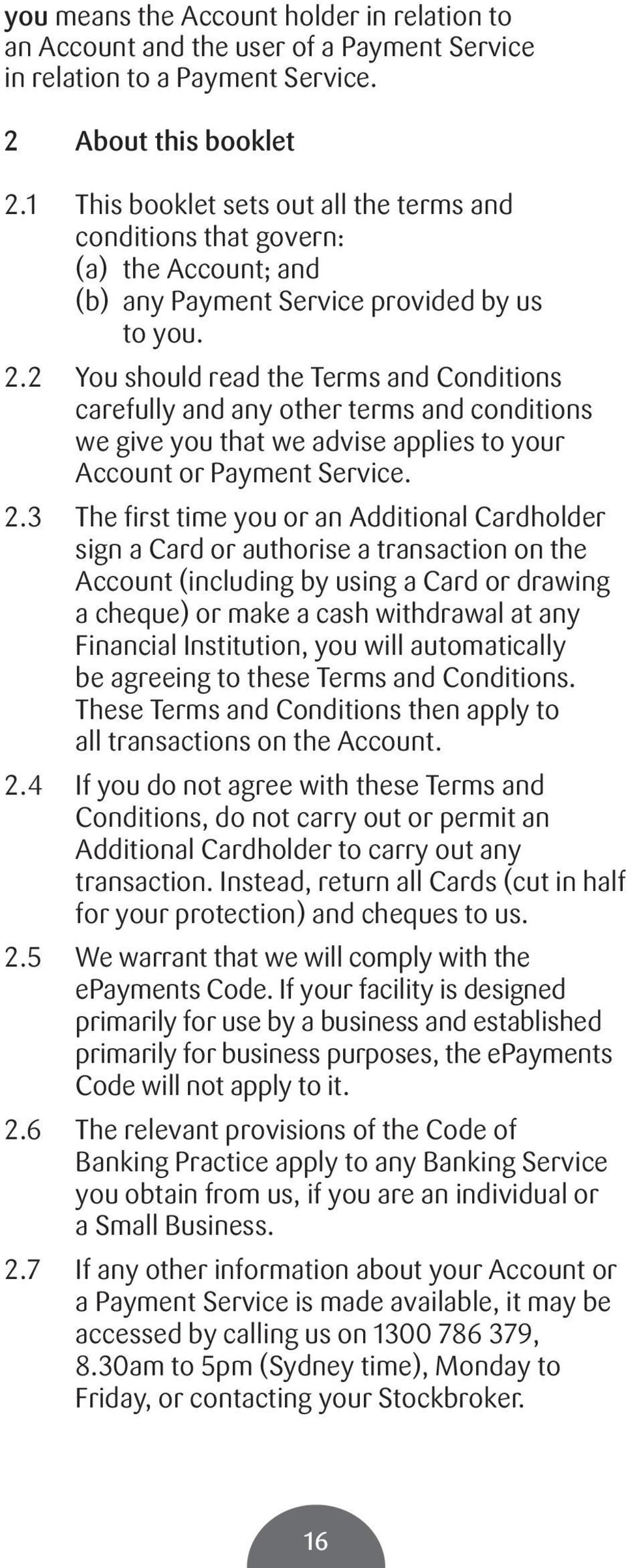2 You should read the Terms and Conditions carefully and any other terms and conditions we give you that we advise applies to your Account or Payment Service. 2.