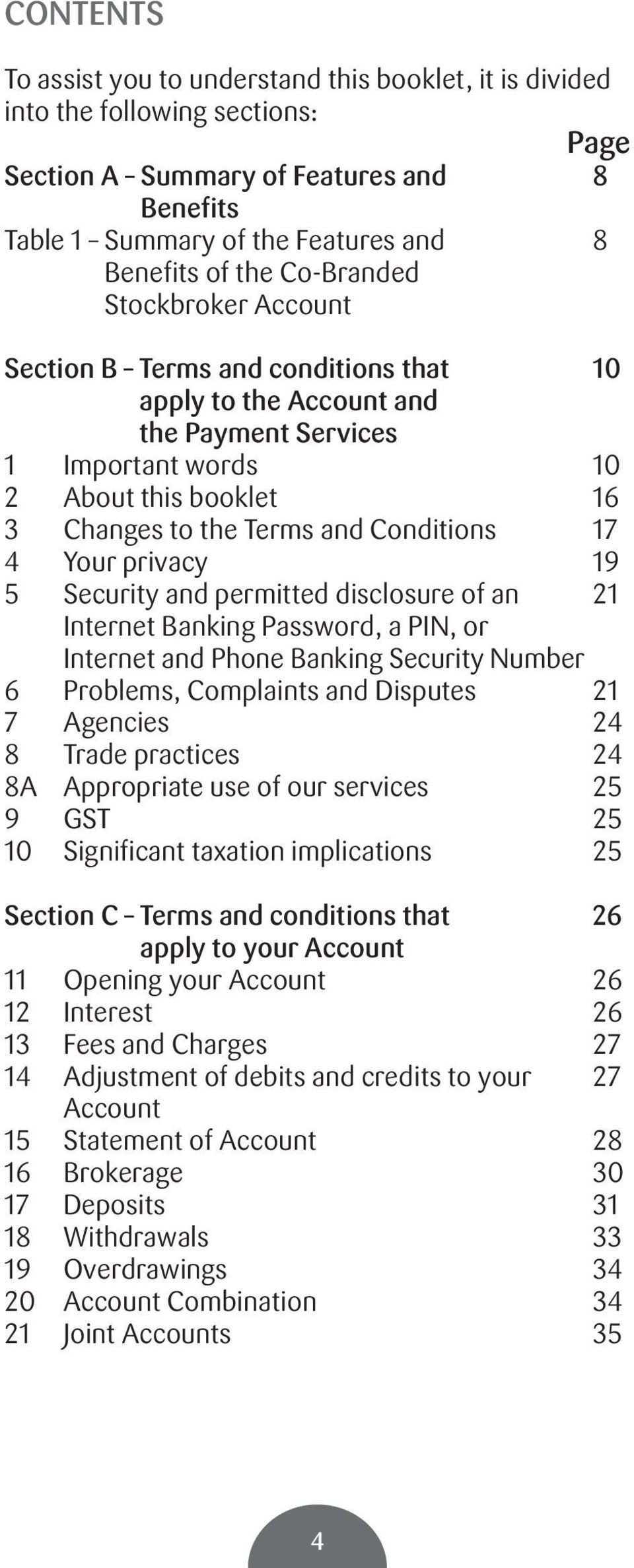17 4 Your privacy 19 5 Security and permitted disclosure of an 21 Internet Banking Password, a PIN, or Internet and Phone Banking Security Number 6 Problems, Complaints and Disputes 21 7 Agencies 24