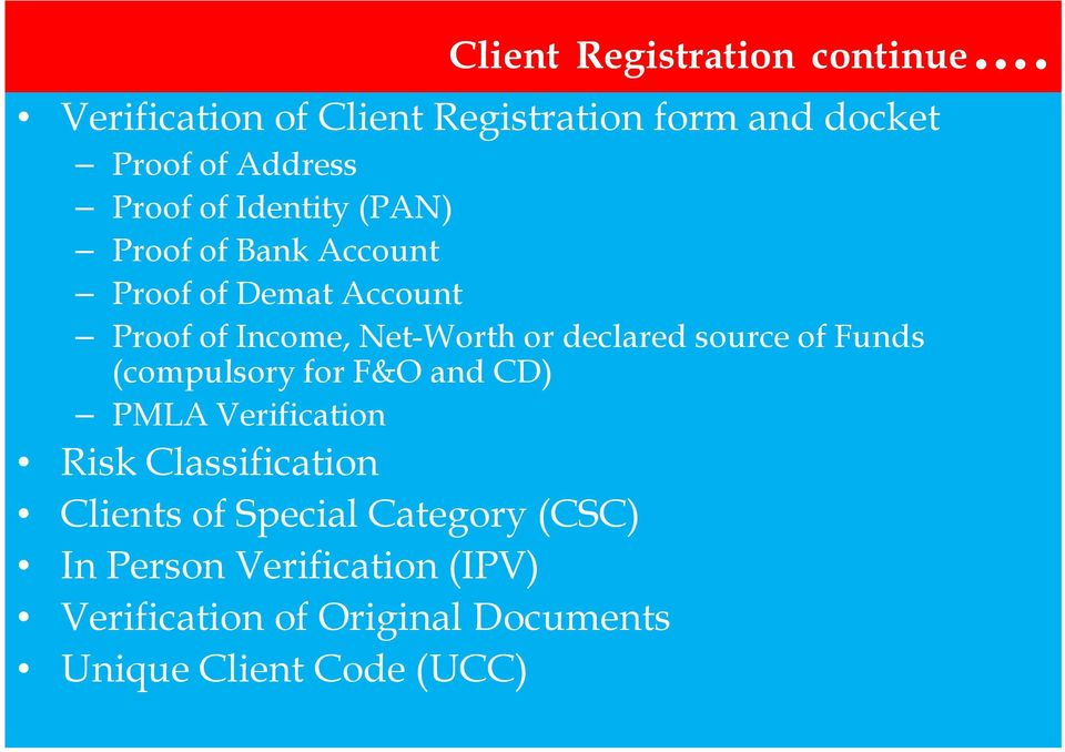 Bank Account Proof of Demat Account Proof of Income, Net-Worth or declared source of Funds (compulsory