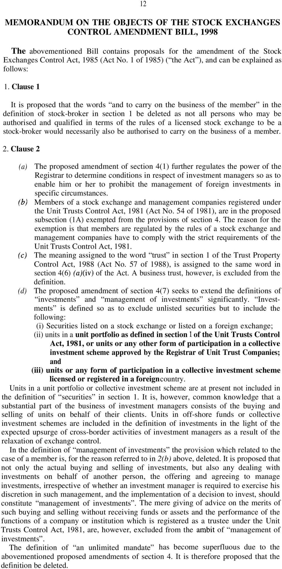 Clause 1 It is proposed that the words and to carry on the business of the member in the definition of stock-broker in section 1 be deleted as not all persons who may be authorised and qualified in