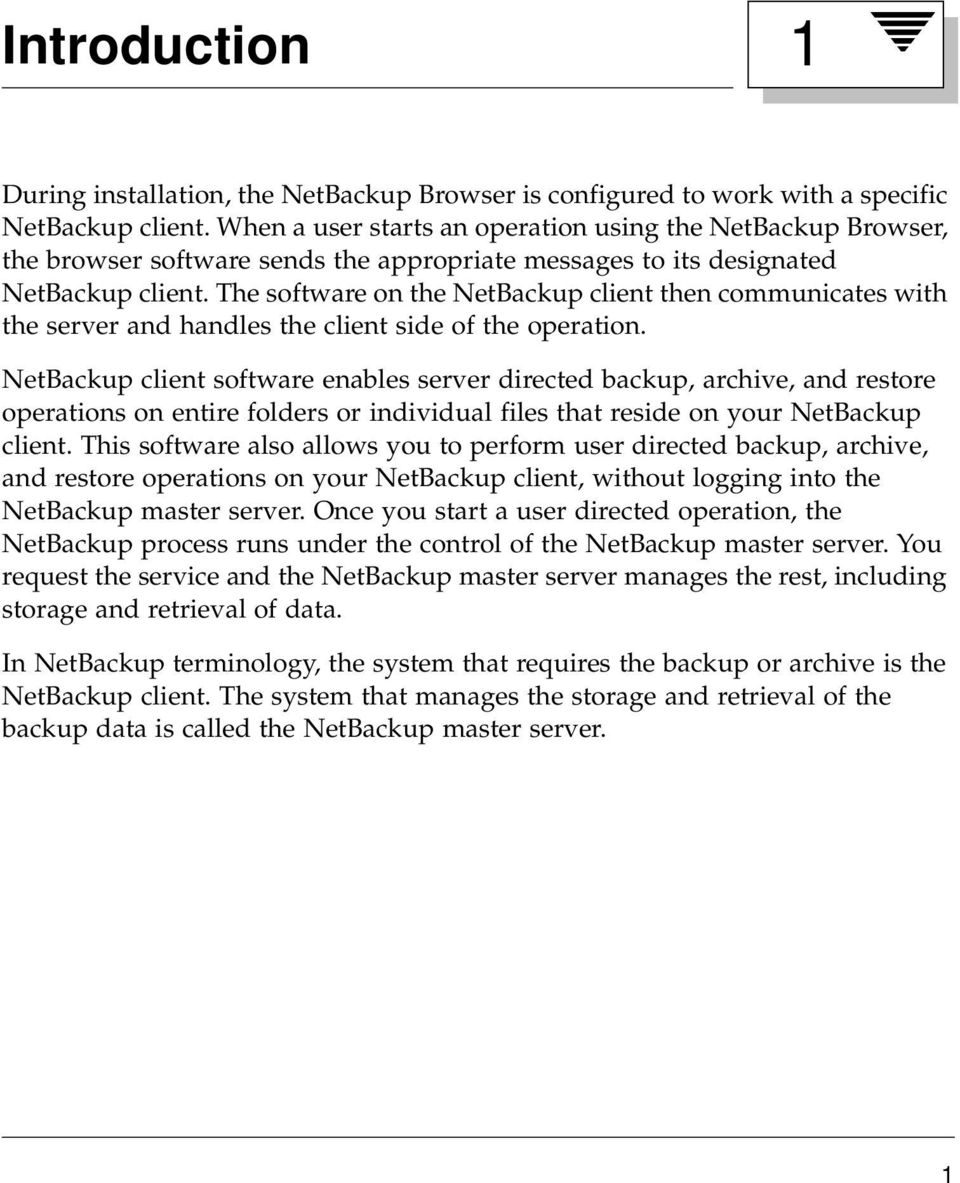 The software on the NetBackup client then communicates with the server and handles the client side of the operation.