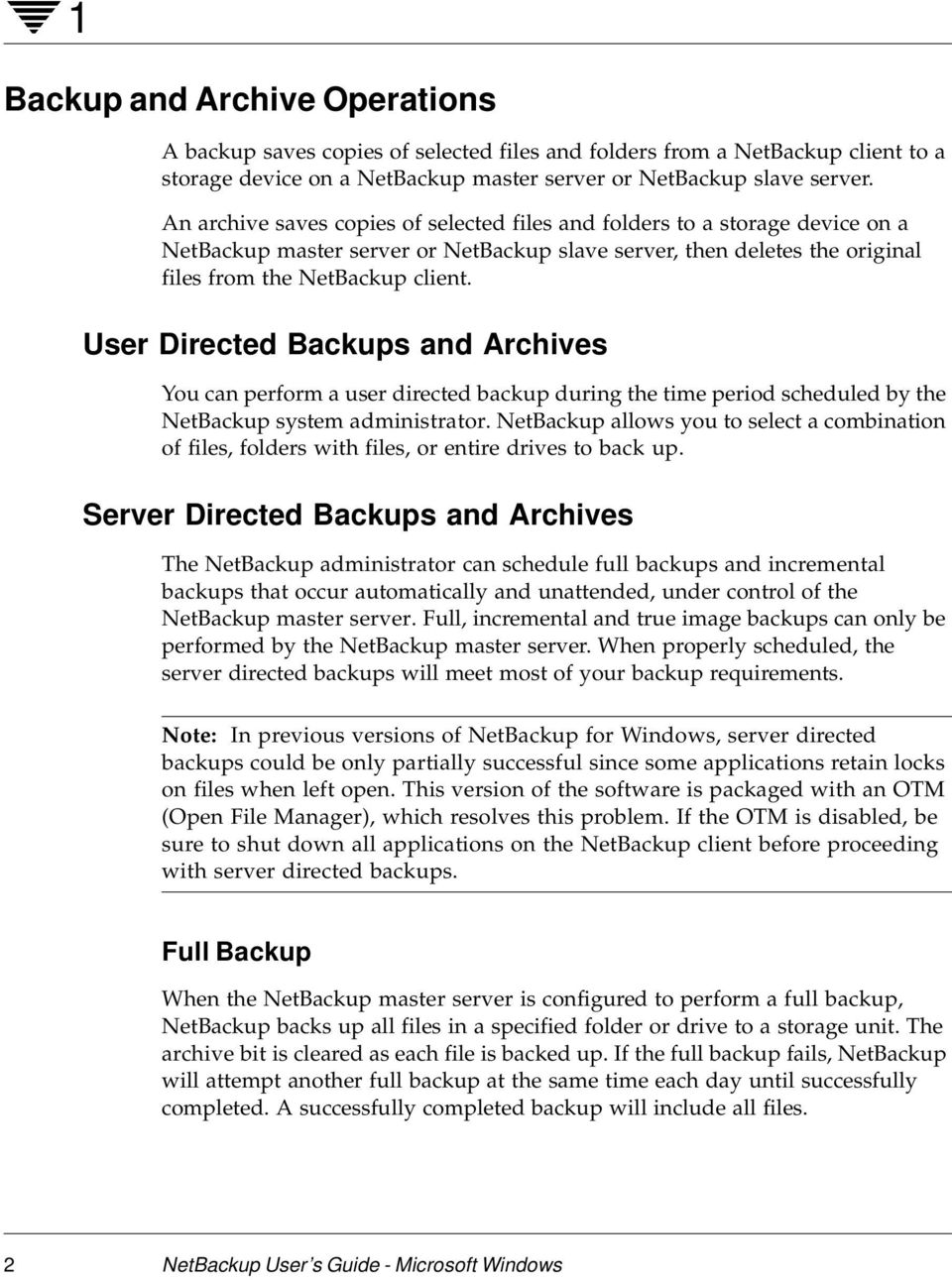 User Directed Backups and Archives You can perform a user directed backup during the time period scheduled by the NetBackup system administrator.