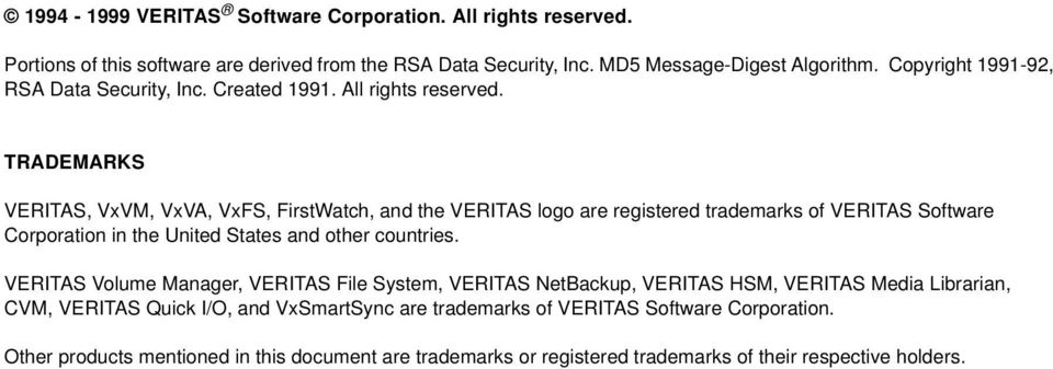 TRADEMARKS VERITAS, VxVM, VxVA, VxFS, FirstWatch, and the VERITAS logo are registered trademarks of VERITAS Software Corporation in the United States and other countries.