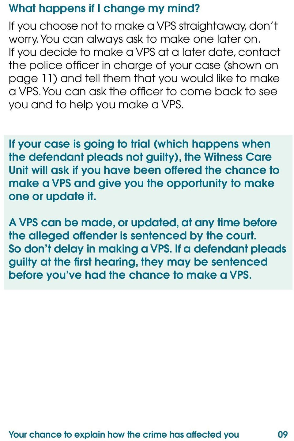 You can ask the officer to come back to see you and to help you make a VPS.