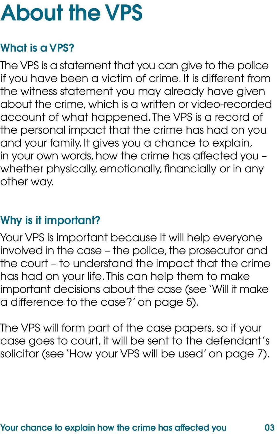 The VPS is a record of the personal impact that the crime has had on you and your family.
