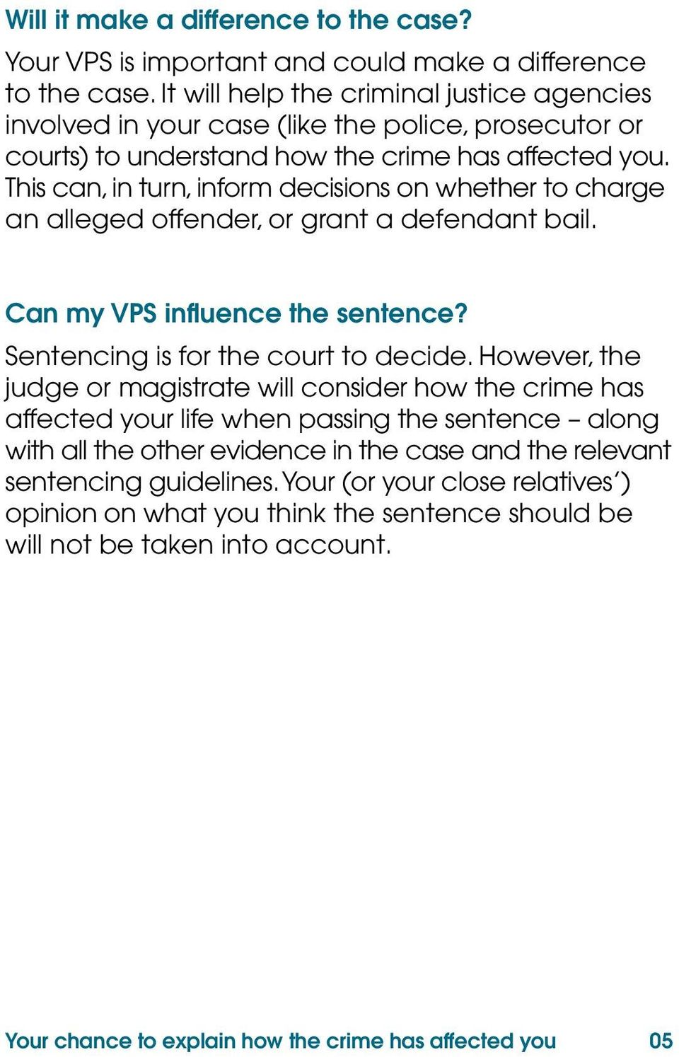 This can, in turn, inform decisions on whether to charge an alleged offender, or grant a defendant bail. Can my VPS influence the sentence? Sentencing is for the court to decide.