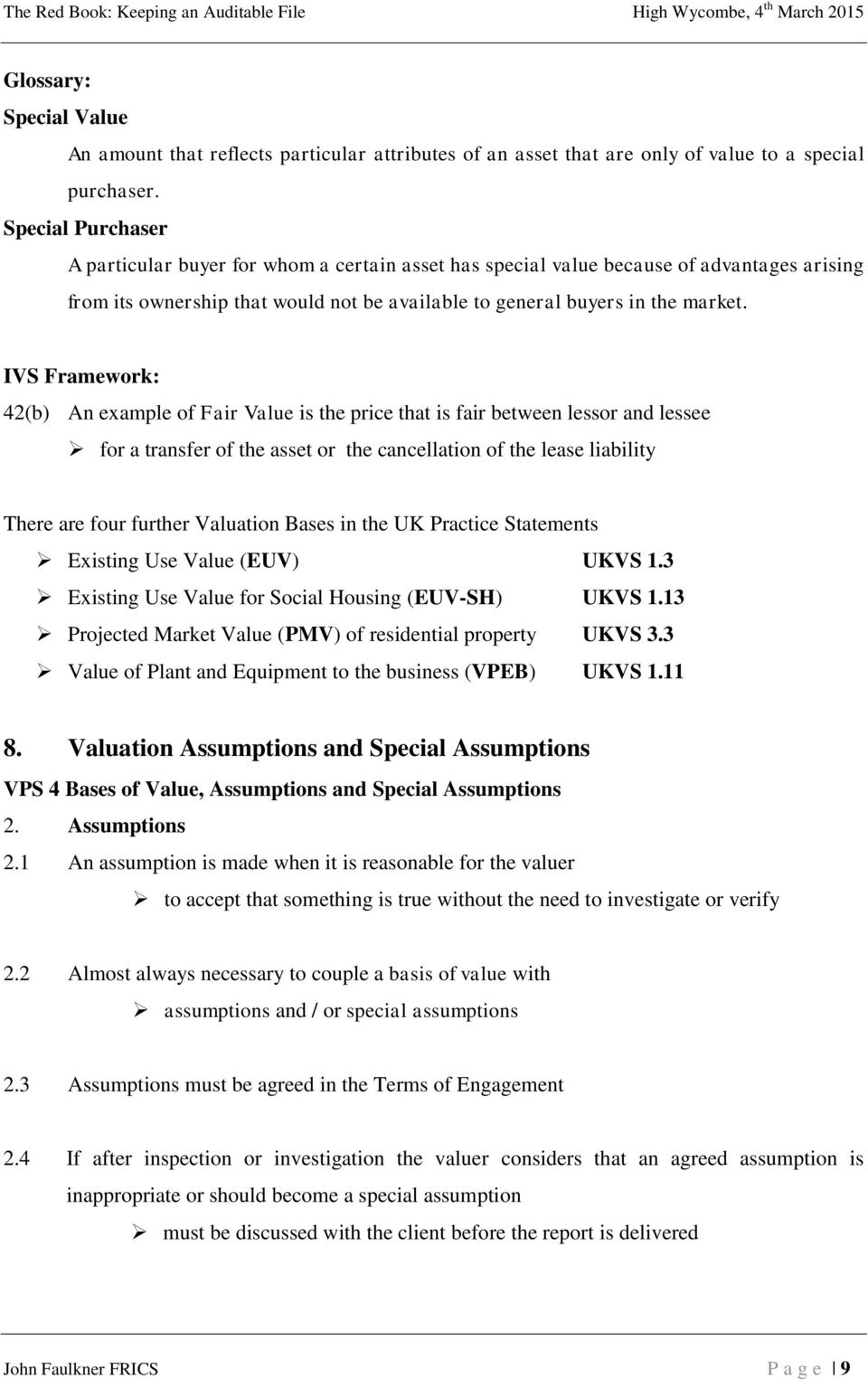 IVS Framework: 42(b) An example of Fair Value is the price that is fair between lessor and lessee for a transfer of the asset or the cancellation of the lease liability There are four further