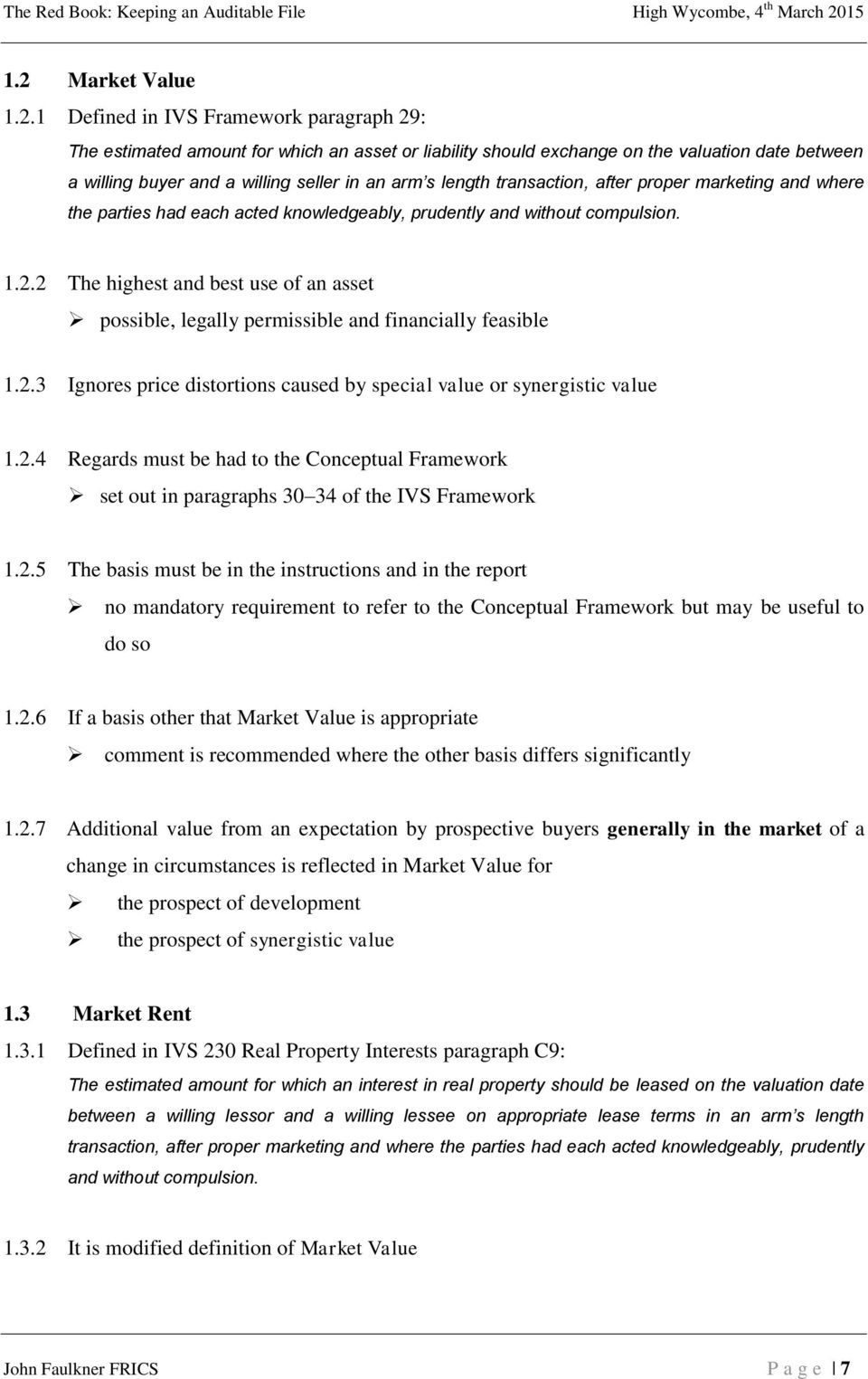 2 The highest and best use of an asset possible, legally permissible and financially feasible 1.2.3 Ignores price distortions caused by special value or synergistic value 1.2.4 Regards must be had to the Conceptual Framework set out in paragraphs 30 34 of the IVS Framework 1.