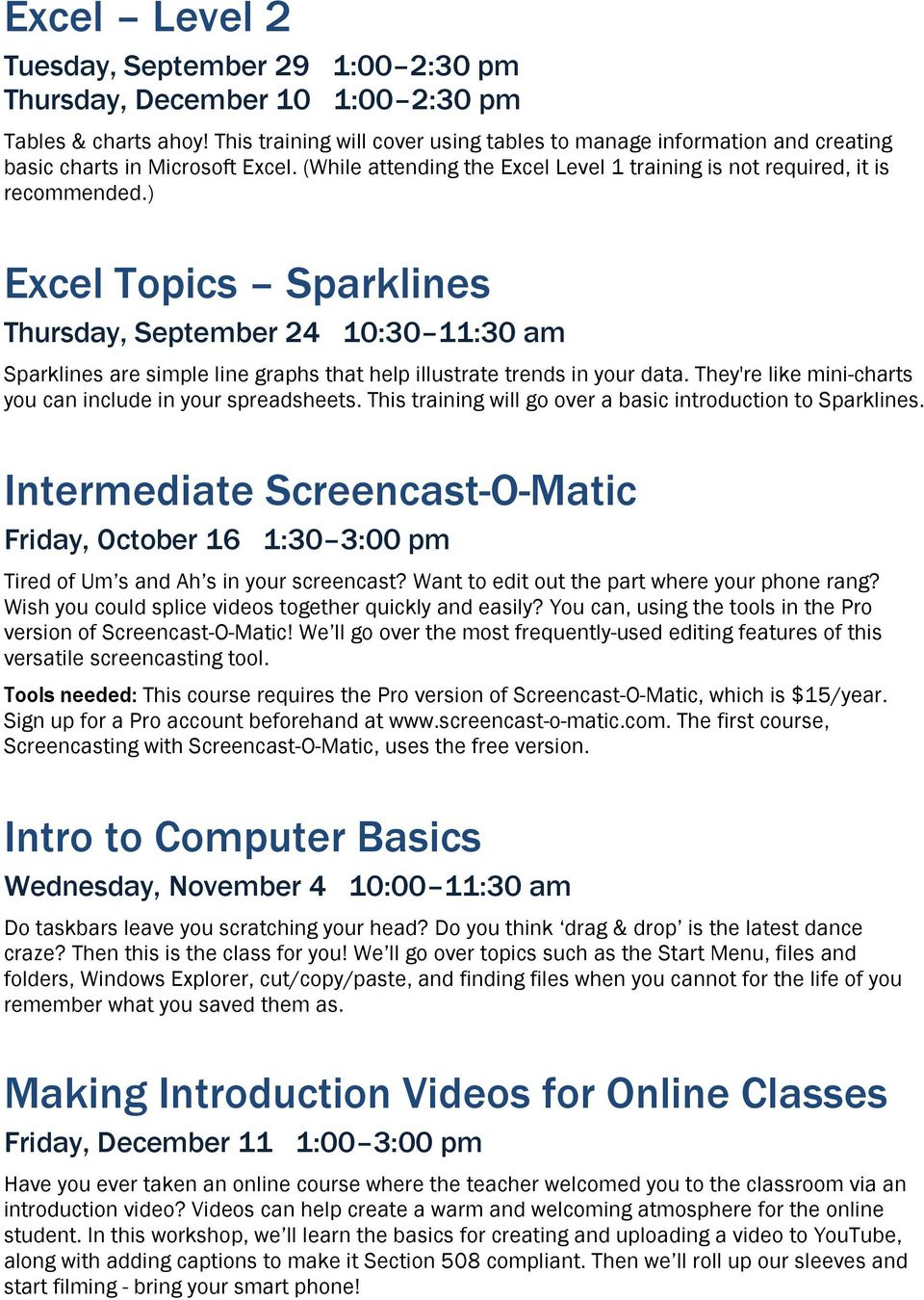 ) Excel Topics Sparklines Thursday, September 24 10:30 11:30 am Sparklines are simple line graphs that help illustrate trends in your data.