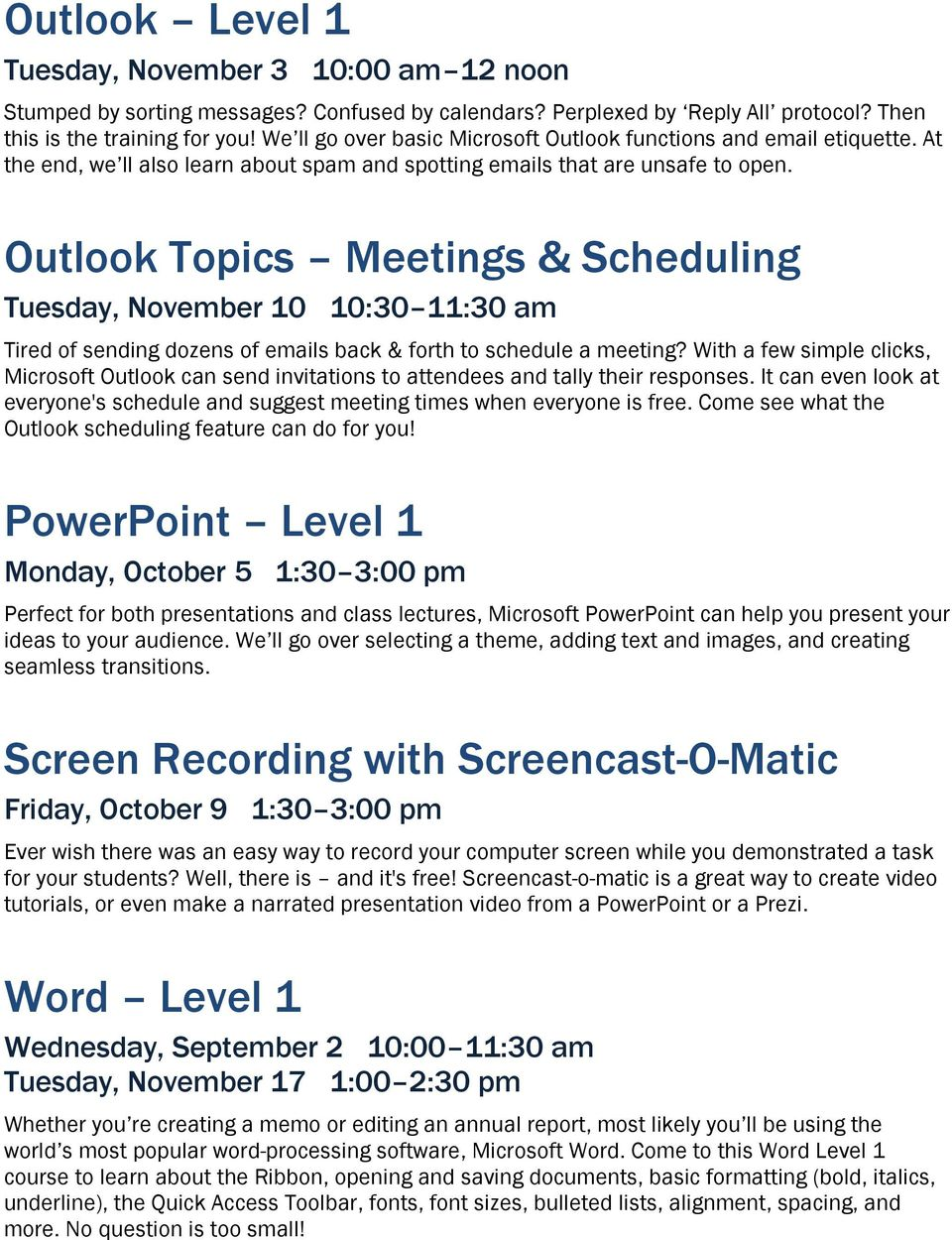 Outlook Topics Meetings & Scheduling Tuesday, November 10 10:30 11:30 am Tired of sending dozens of emails back & forth to schedule a meeting?
