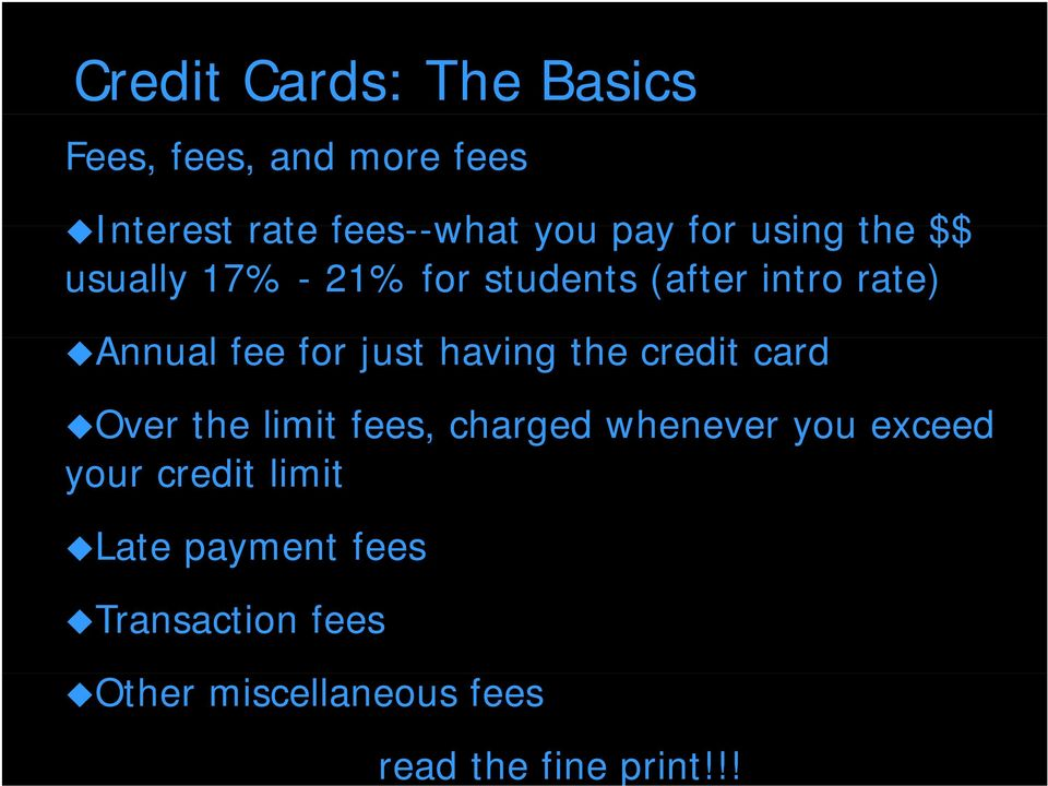 just having the credit card Over the limit fees, charged whenever you exceed your