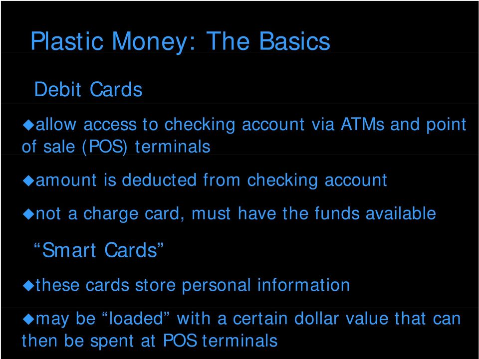 card, must have the funds available Smart Cards these cards store personal