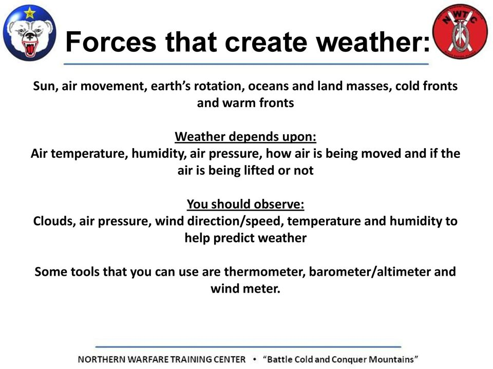 air is being lifted or not You should observe: Clouds, air pressure, wind direction/speed, temperature and