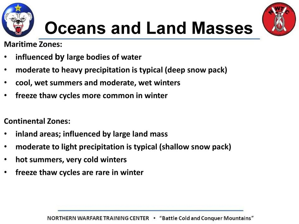 cycles more common in winter Continental Zones: inland areas; influenced by large land mass moderate to