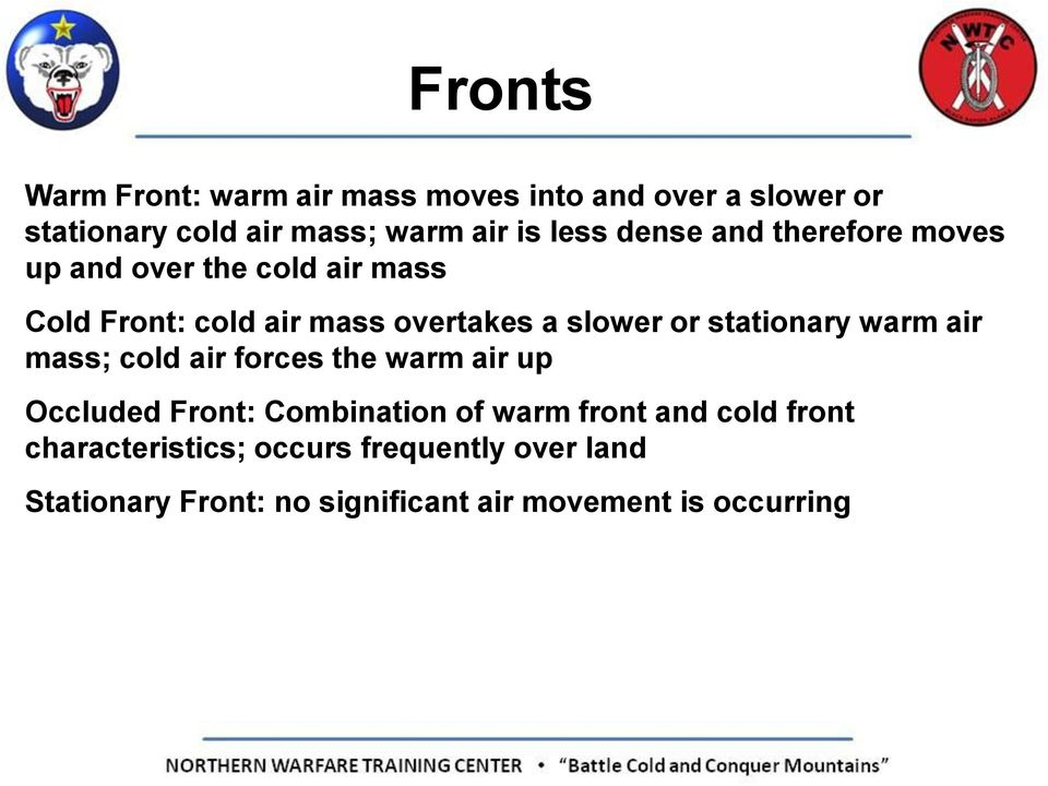stationary warm air mass; cold air forces the warm air up Occluded Front: Combination of warm front and