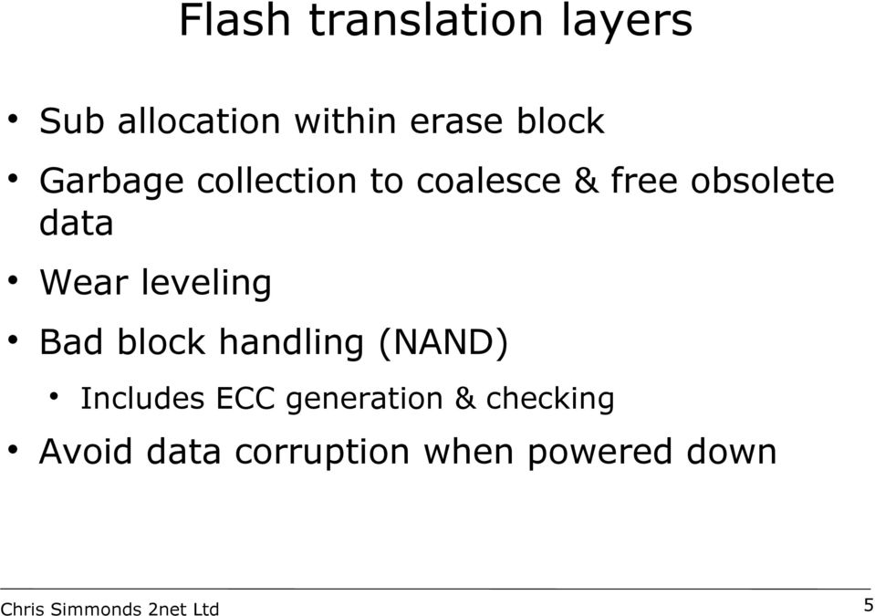 data Wear leveling Bad block handling (NAND) Includes