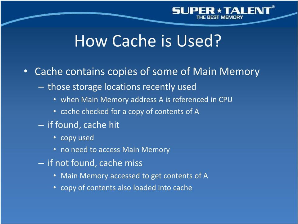 Main Memory address A is referenced in CPU cache checked for a copy of contents of A if